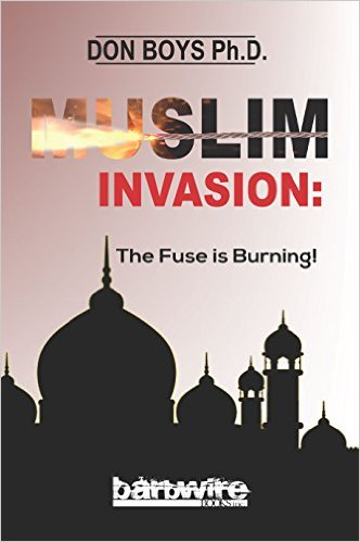 Muslim Invasion: The Fuse if Burning by Dr. Don. Boys